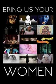 Bring Us Your Women (2015)